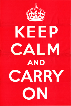Keep calm and carry on, stay calm